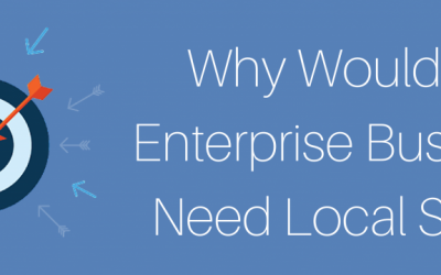 Local Enterprise SEO: Why Big Businesses Need More Than Just Big Picture Marketing