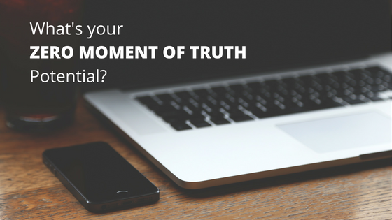 What's Your Zero Moment of Truth Potential?