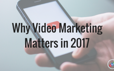 Why Video Marketing Matters in 2017